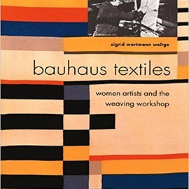 Sigrid Wortmann Weltge - Bauhaus Textiles: Women Artists and the Weaving Workshop