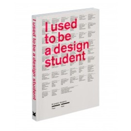 Billy Kiosoglou and Frank Philippin - I Used to Be a Design Student: 50 Graphic Designers Then and Now