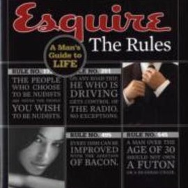 Esquire the Rules : A Man's Guide to Life