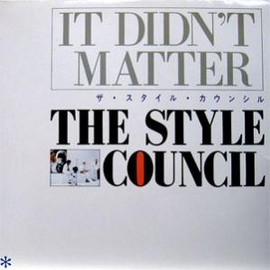 THE STYLE COUNCIL - IT DIDN'T MATTER