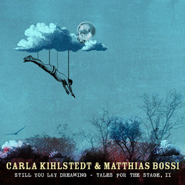 Carla Kihlstedt & Matthias Bossi - Still You Lay Dreaming: Tales For The Stage, Ⅱ