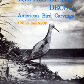 ADELE EARNEST - THE ART OF THE DECOY: American Bird Carvings