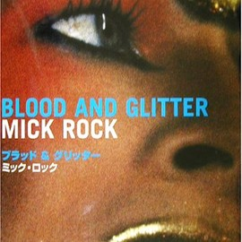 Mick Rock - Blood And Glitter