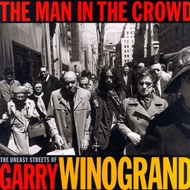 Garry Winogrand - The Man in the Crowd: The Uneasy Streets of Garry Winogrand