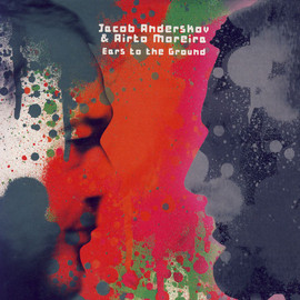 Jacob Anderskov & Airto Moreira - Ears to the Ground