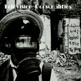 Television Personalities - How I Learned To Love The Bomb