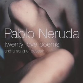 Pablo Neruda - Twenty Love Poems: And A Song Of Despair(二〇の愛の詩と一つの絶望の歌)