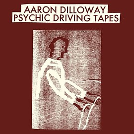 Aaron DIlloway - Psychic Driving Tapes LP ( The Trilogy Tapes )
