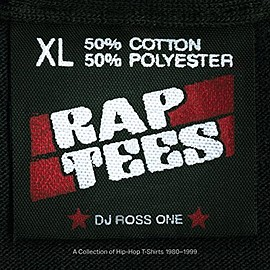 DJ Ross One - Rap Tees: A Collection of Hip-Hop T-Shirts 1980-1999
