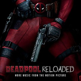 Various Artists - Deadpool Reloaded: More Music From The Motion Picture