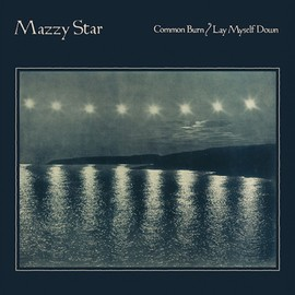 Mazzy Star - Common Burn/Lay Myself Down