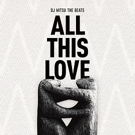 DJ Mitsu the Beats - ALL THIS LOVE