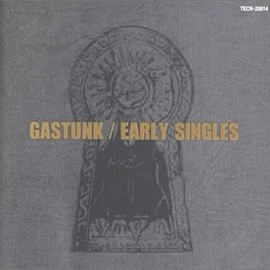 Gastunk - Early Singles