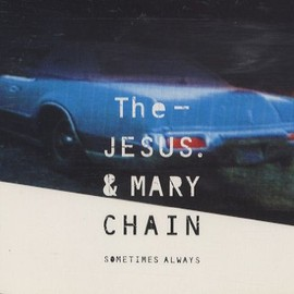 The Jesus And Mary Chain - Sometimes Always
