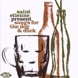 Saint Etienne - Saint Etienne Present Songs for the Dog & Duck