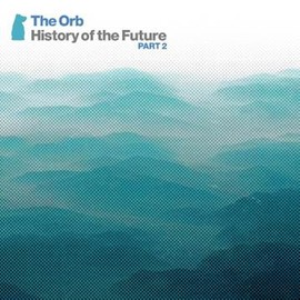 The Orb - THE ORB READY HISTORY OF THE FUTURE PART 2