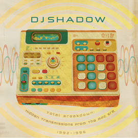 DJ Shadow - Total Breakdown: Hidden Transmissions From The MPC Era, 1992-199