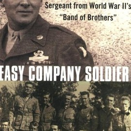 """Don Malarkey, Bob Welch - Easy Company Soldier: The Legendary Battles of a Sergeant from World War II's """"Band of Brothers"""""""