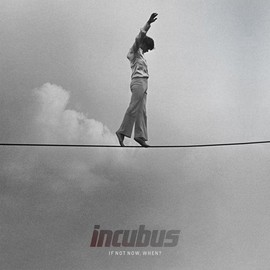 incubus - If Not Now,When?
