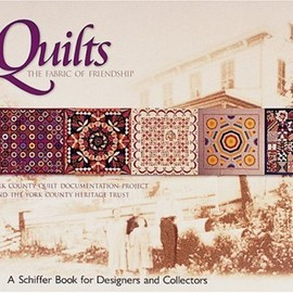 York Country Quilt Documentation Project - Quilts: The Fabric of Friendship (Schiffer Book for Designers and Collectors)
