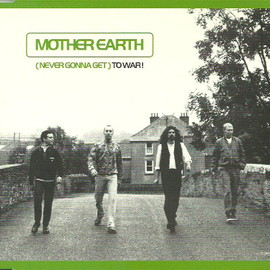 Mother Earth - (Never Gonna Get) To War!