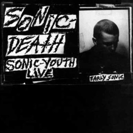 Sonic Youth - Sonic Death: Early Sonic 1981-1983