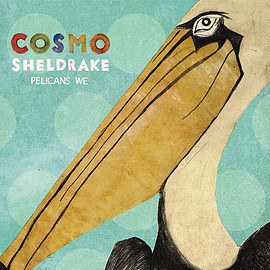 COSMO SHELDRAKE - Pelicans We EP