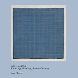 Agnes Martin - Agnes Martin/ Paintings, Writings, Remembrances by Arne Glimcher (20th Century Living Masters)