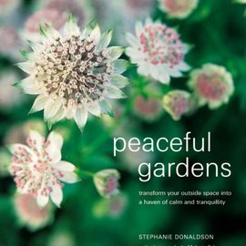 Stephanie Donaldson - Peaceful Gardens: Transform Your Outside Space into a Haven of Calm and Tranquility (Compacts)