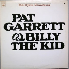Bob Dylan - Pat Garrett & Billy The Kid - Original Soundtrack Recording