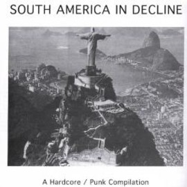 Various Artists - South America In Decline: A Hardcore/Punk Compilation