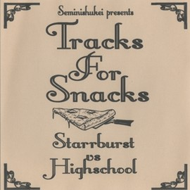 STARRBURST DJ HIGHSCHOOL - TRACKS FOR SNACKS VOL.1