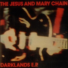 The Jesus And Mary Chain - Darklands EP