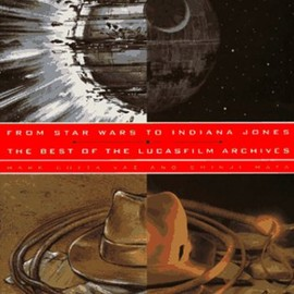 Mark Cotta Vaz, Shinji Hata - From STAR WARS to Indiana Jones: The Best of the Lucasfilm Archives