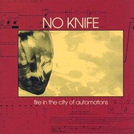 No Knife - Fire in the City of Automatons