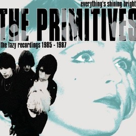 The Primitives - Everything's Shining Bright: The Lazy Recordings 1985 - 1987