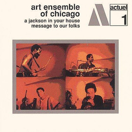 Art Ensemble of Chicago - A Jackson In Your House - Message To Our Folks