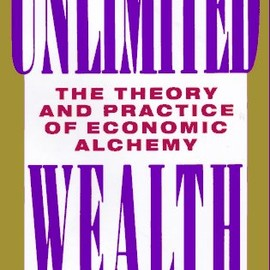 Paul Zane Pilzer - Unlimited Wealth: The Theory and Practice of Economic Alchemy