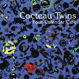 Cocteau Twins - Four Calendar Cafe