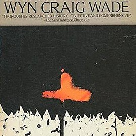 Wyn Craig Wade - The Fiery Cross : The Ku Klux Klan in America