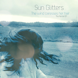 Sun Glitters - The Wind Caresses Her Hair (The Remix EP)
