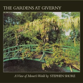 Stephen Shore - The Gardens at Giverny: A View of Monet's World