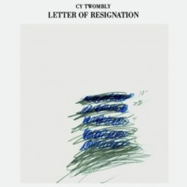 Cy Twombly - Letter Of Resignation