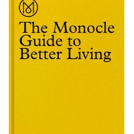 Monocle - The Monocle Guide to Better Living