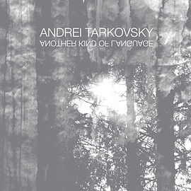 ANDREI TARKOVSKY ANOTHER KIND OF LANGUAGE