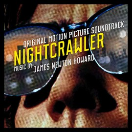James Newton Howard - Nightcrawler: Original Motion Picture Soundtrack