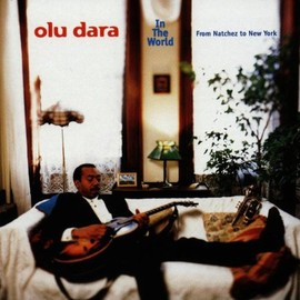 Olu Dara - In the World From Natches to New York
