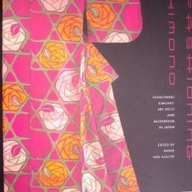 Annie Van Assche (Other Contributor) - Fashioning Kimono: Art Deco and Modernism in Japan: