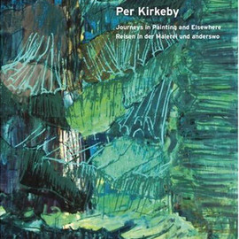 Per Kirkeby - Reisen in Der Malerei Und Anderswo/ Journeys in Painting and Elsewhere