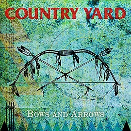 COUNTRY YARD - Bows And Arrows